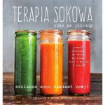 Terapia sokowa - czas na juicing - Erin Quuon & Briana Stockton